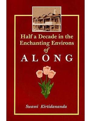 Along (Half A Decade in the Enchanting Environs of)