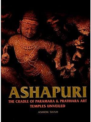 Ashapuri (The Cradle of Paramara & Pratihara Art Temples Unveiled)