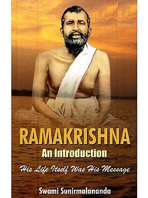 Ramakrishna (An Introduction- His Life Itself Was His Message)