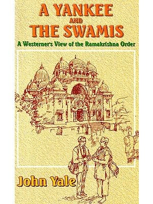 A Yankee And The Swamis (A Western's View Of The Ramakrishna Order
