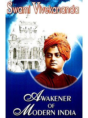 Swami Vivekananda- Awakener of Modern India