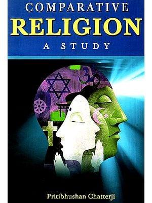 Comparative Religion- A Study