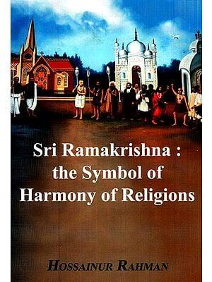 Sri Ramakrishna- The Symbol Of Harmony Of Religions