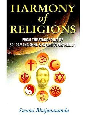 Harmony of Religions (from the Standpoint of Sri Ramakrishna and Swami Vivekananda)