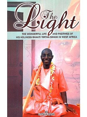 The Light (The Wonderful Life and Pastimes of His Holiness Bhakti Tirtha Swami in West Africa)