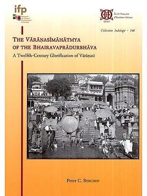 The Varanasimahatmya of The Bhairavapradurbhava (A Twelfth- Century Glorification of Varanasi)