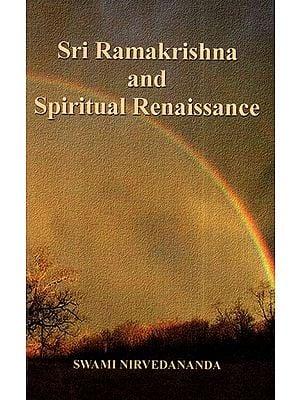 Sri Ramakrishna and Spiritual Renaissance
