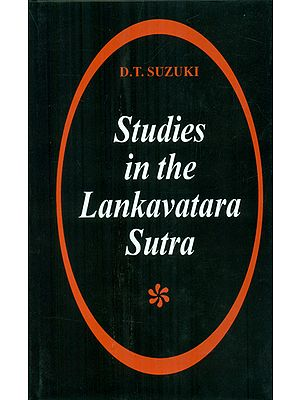 Studies in the Lankavatara Sutra One of the most important texts of Mahayana Buddhism, In which almost all its principal tenets are presented, including the teaching of Zen