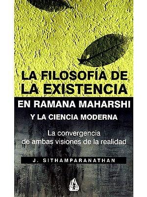 La Filosofia De La Existencia: En Ramana Maharshi Y La Ciencia Moderna (Spanish)