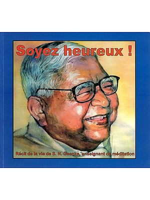 Soyez Heureux!- French Translation of English Book : Be Happy! A Life Story Of Meditation Teacher S.N. Goenka