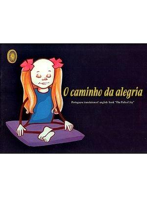 O Camindo Da Alegria - Translation of English Book : The Path of Joy (Portuguese)