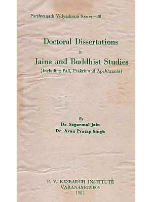 Doctoral Dissertations in Jaina and Buddhist Studies - Including Pali, Prakrit and Apabhransa (An Old and Rare Book)