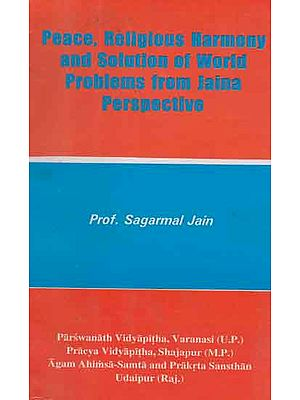 Peace, Religious Harmony and Solution of World Problems from Jaina Perspective (An Old and Rare Book)