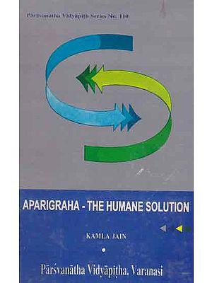 Aparigraha - The Humane Solution