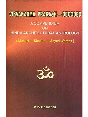 Visvakarma Prakash - Decoded (A Compendium on Hindu Architectural Astrology)
