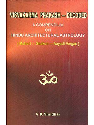 Visvakarma Prakash - Decoded (A Compendium on Hindu Architectural Astrology)