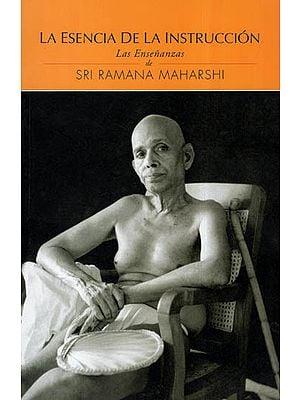 La Esencia De La Instruccion Las Ensenanzas de Sri Ramana Maharshi (Spanish)