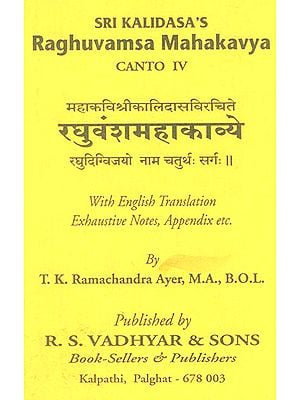 Raghuvamsa Mahakavya- Canto IV (With English Translation Exhaustive Notes, Appendix Etc.)