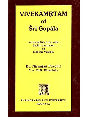Vivekamrtam of Sri Gopala (An Unpublished Text with English Translation on Monistic Vedanta)