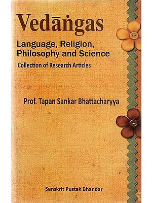 Vedangas - Language, Religion, Philosophy amd Science (Collection of Rresearch Articles)