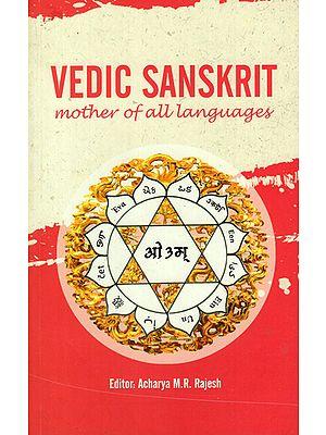 Vedic Sanskrit- Mother of All Languages (Linguistic Study)