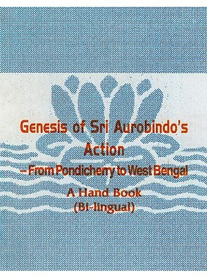 Genesis of Sri Aurobindo's Action- From Pondicherry to West Bengal (A Hand Book Bi-Lingual: English and Bengali)