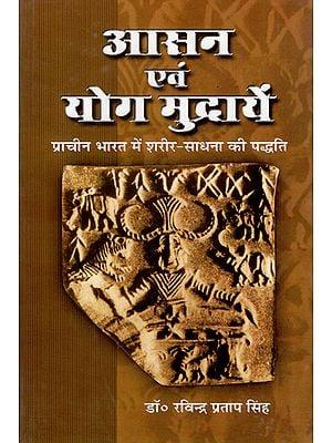 आसन एवं योग मुद्रायें- प्राचीन भारत में शरीर साधना की पद्धति - Asanas and Yoga Mudras (Method of Body Cultivation in Ancient India)