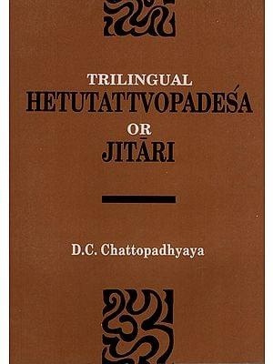 Trilingual Hetutattvopadesa or Jitari