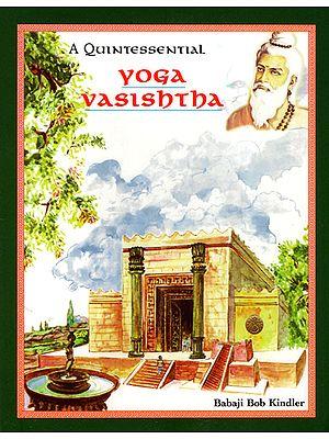 A Quintessential Yoga Vasishtha