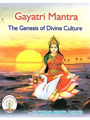 Gayatri Mantra- The Genesis of Divine Culture