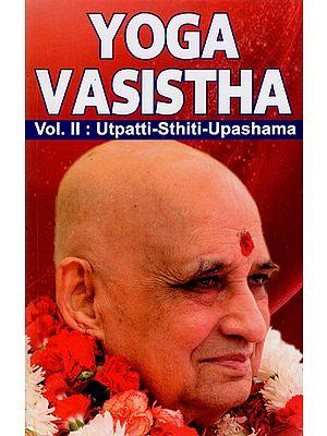 Yoga Vasistha- Utpatti-Sthiti-Upashama (Vol-II)