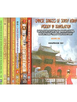Chinese Sources of South Asian History in Translation- Data For Study of India-China Relations Through History (Set of 8 Volumes)