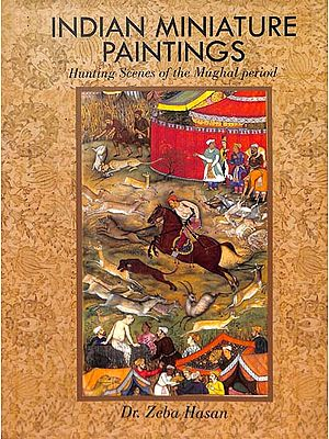 Indian Miniature Paintings (Huntings Scenes of The Mughal Period)