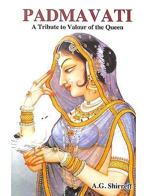 Padmavati - A Tribute to Valour of The Queen
