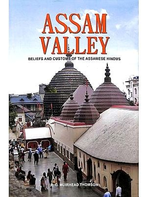 Assam Valley (Beliefs and Customs of The Assamese Hindus)