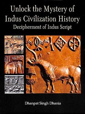 Unlock the Mystery of Indus Civilization History Decipherment of Indus Script