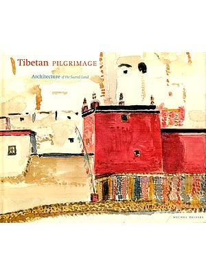 Tibetan Pilgrimage (Architecture of The Sacred Land)