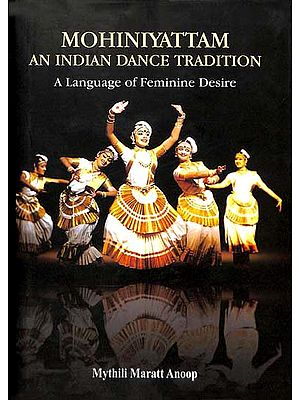 Mohiniyattam An Indian Dance Tradition (A Language of Feminine Desire)