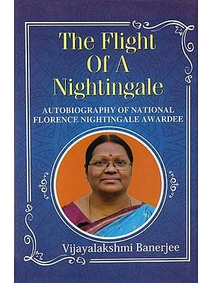 The Flight Of A Nightingale (Autobiography of National Florence Nightingale Awardee)