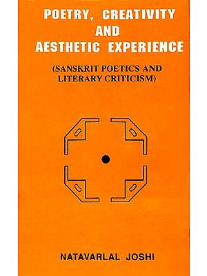 Poetry, Creativity and Aesthetic Experience (Sanskrit Poetics and Literary Criticism)