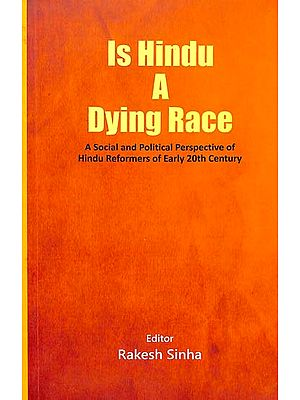 Is Hindu A Dying Race (A Social and Political Perspective of Hindu Reformers of Early 20th Century)