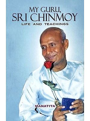 My Guru Sri Chinmoy (Life And Teachings)