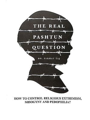 The Real Pashtun Question (How To Control Religious Extremism, Misogyny and Pedophilla?)