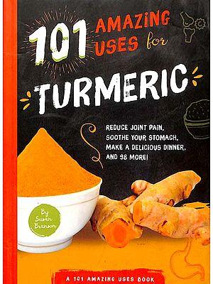 Turmeric (101 Amazing Uses)