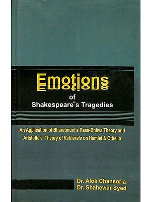 Emotions of Shakespears's Tragedies (An Application of Bharatmuni's Rasa-Bhava Theory and Aristotle's Theory of Katharsis on Hamlet & Othello)