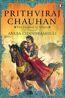 Prithviraj Chauhan (The Emperor of Hearts)