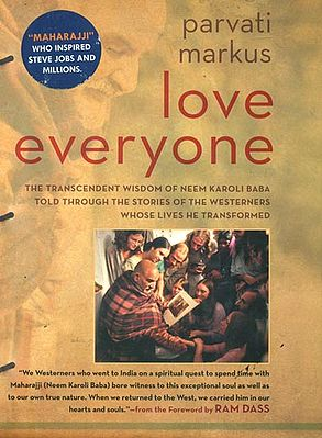 Love Everyone (Wisdom of Neem Karoli Baba Told Through the Stories of the Westerners Whose Lives He Transformed)