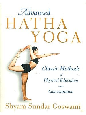 Advanced Hatha Yoga (Classic Methods of Physical Education and Concentration)