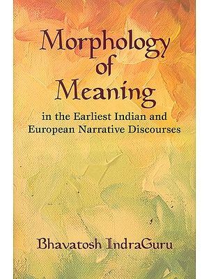 Morphology of Meaning in The Earliest Indian and European Narrative Discourses
