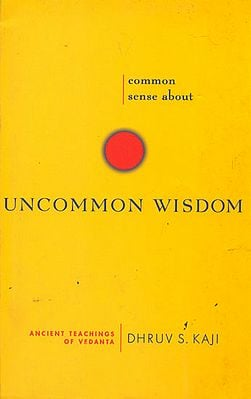 Common Sense About Uncommon Wisdom (Ancient Teachings of Vedanta)